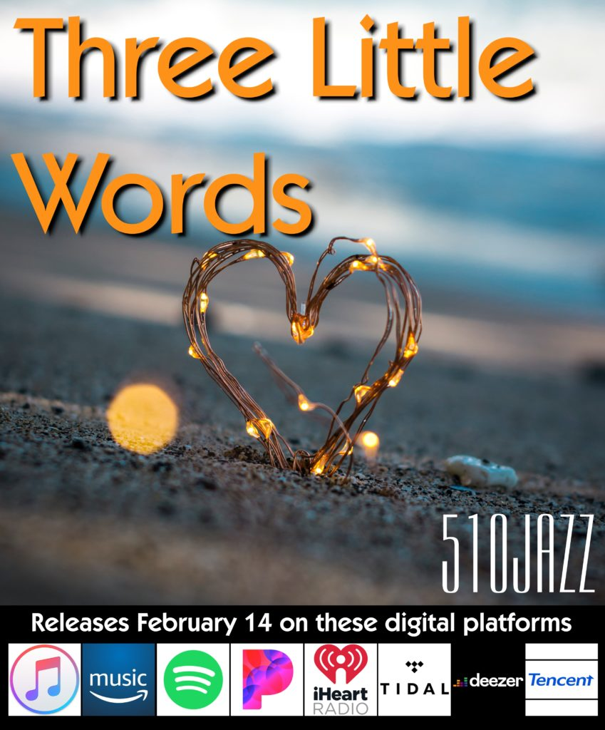 "Listen to our newest song ""Three Little Words"".  Happy Valentine's Day from 510JAZZ."