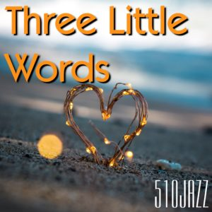 "510JAZZ's new single ""Three Little Words"" releases on February 14, 2020"