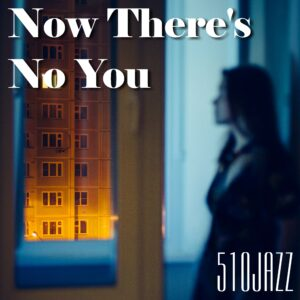 """510JAZZ's new single """"Now There's No You"""" releases on July 9, 2021"""